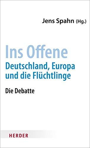Ins Offene: Deutschland, Europa und die Flüchtlinge