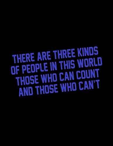 There Are three Kinds Of People In This World Those Who Can Count And Those Who Can't: Funny Saying Diary Journal: 100 Pages of Large (8.5x11) Lined Pages for Writing and Drawing