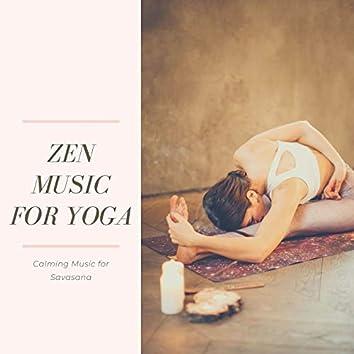 Zen Music for Yoga: Calming Music for Savasana