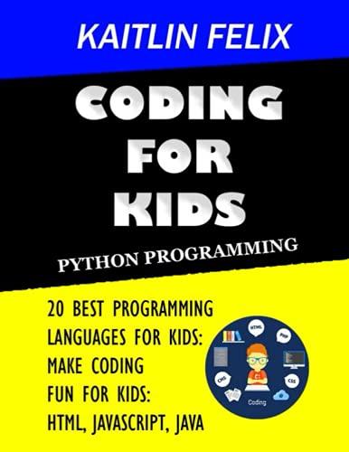 Coding For Kids: Python Programming: 20 Best Programming Languages For Kids: Make Coding Fun For Kids: Html, Javascript, Java