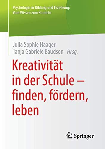 Kreativität in der Schule - finden, fördern, leben (Psychologie in Bildung und Erziehung: Vom Wissen zum Handeln)