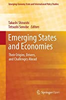 Emerging States and Economies: Their Origins, Drivers, and Challenges Ahead (Emerging-Economy State and International Policy Studies)