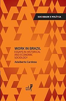Work in Brazil: essays in historical and economic sociology by [Adalberto Cardoso]