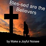 Bles-sed are the Believers