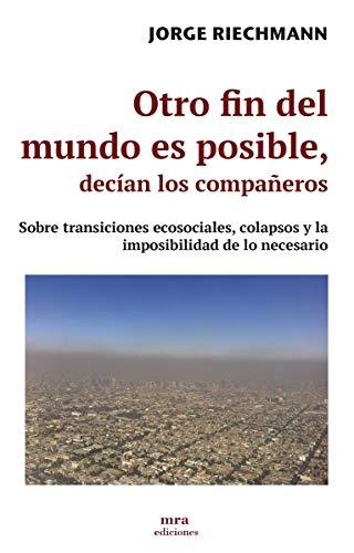 Otro fin del mundo es posible, decían los compañeros. Sobre transiciones ecosociales, colapsos y la imposibilidad de lo necesario: 2 (Libremente)