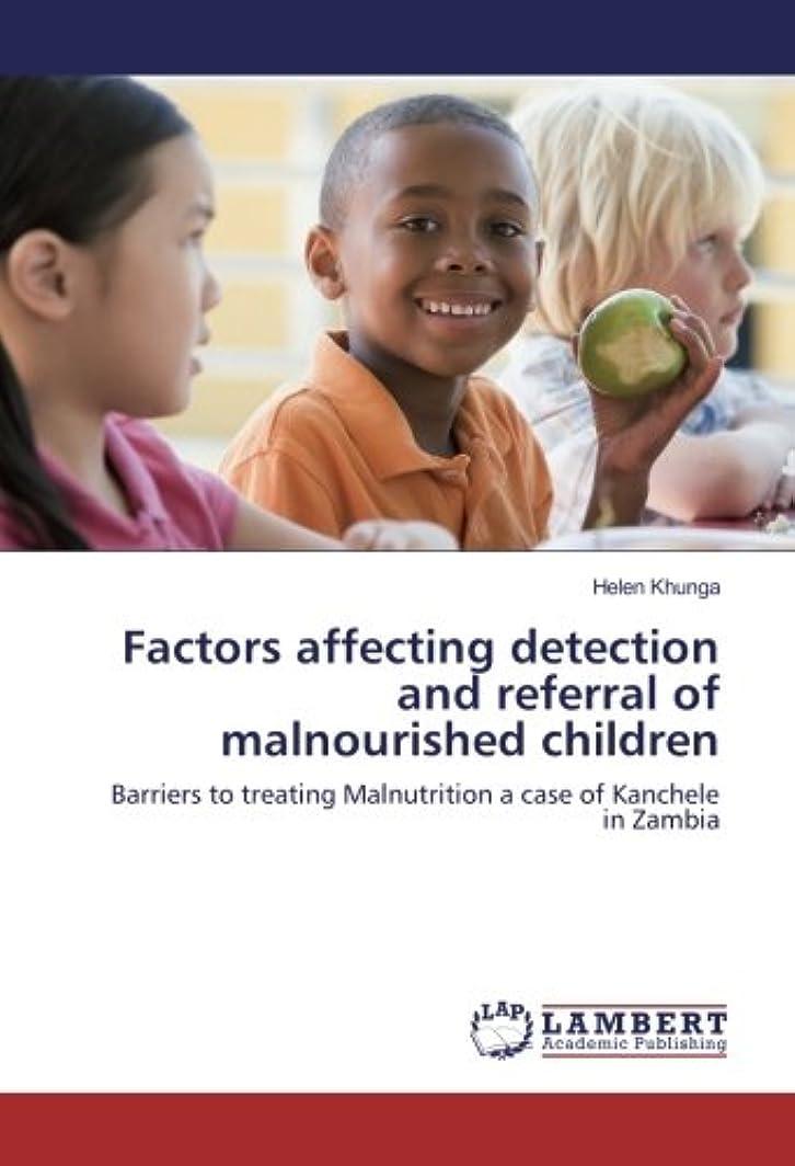 厳密に左離すFactors affecting detection and referral of malnourished children: Barriers to treating Malnutrition a case of Kanchele in Zambia