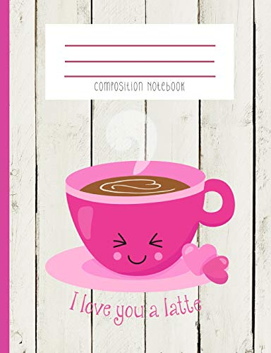 Composition Notebook: I Love You A Latte Coffee Cup And Saucer Pink Hearts Kawaii Face Ship Lap Journal And Notebook