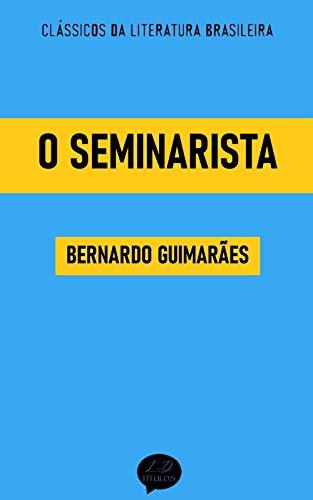 O Seminarista: Clássicos de Bernardo Guimarães