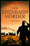 Der Eisenbahnmörder: Kriminalroman (Thomas De Quincey, Band 3)