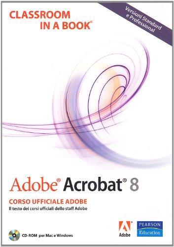 Adobe Acrobat 8. Classroom in a book. Con CD-ROM