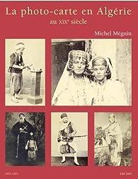 La photo carte en Algérie au XIXème siècle par Michel Mégnin