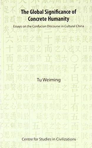 The Global Significance of Concrete Humanity: Essays on the Confucian Discourse in Cultural China by Weiming Tu (2010-07-05)