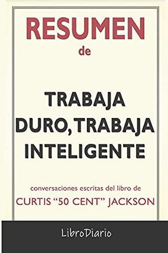 """Resumen de Trabaja duro, trabaja inteligente: de Curtis """"50 Cent"""" Jackson: Conversaciones Escritas"""