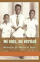 Mi vida, mi verdad: Memorias de Alberto N. Jones