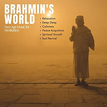 Brahmin's World (New Age Music For Meditation, Relaxation, Deep Sleep, Calmness, Peace Acquisition, Spiritual Growth, Soul Revival)