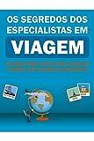 Os segredos dos Especialistas em Viagem: As melhores dicas pra você se tornar um viajante experiente! (Portuguese Edition)