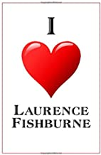 I Love Laurence Fishburne: Notebook - 6x9 Lined Journal - 110 Pages - Soft Cover - Great For Birthday Gift (Perfect Personalised Gifts, Actors and Actresses)