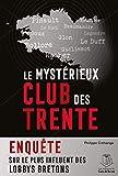 Le mystérieux club des Trente - Enquête sur le plus influent des lobbys bretons
