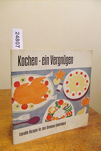 Kochen mit Vergnügen . Erprobte Rezepte für den Siemens-Elektroherd