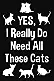 Yes, I Really Do Need All These Cats: Lined Journal Notebook for Cat Lovers, Crazy Cat Lady