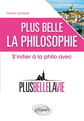 Plus Belle la Philosophie s'Initier à la Philo avec Plus Belle la Vie