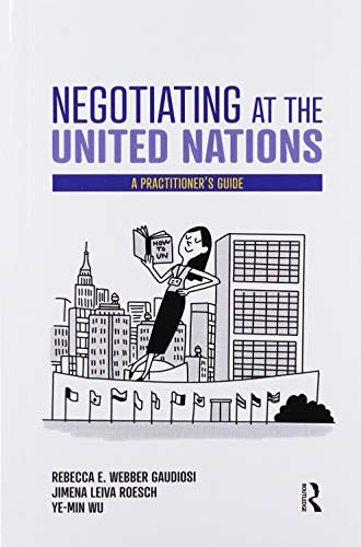 Compare Textbook Prices for Negotiating at the United Nations: A Practitioner's Guide 1 Edition ISBN 9780367434779 by Gaudiosi, Rebecca W.,Roesch, Jimena Leiva,Ye-Min, Wu