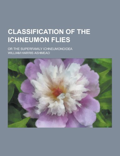 Classification of the Ichneumon Flies; Or the Superfamily Ichneumonoidea