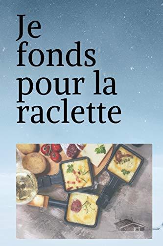 Je fonds pour la raclette: Carnet de notes humoristique| 150 pages lignées - Format 15,24 x 22,86 cm | Cadeau drôle et original à offrir