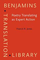 Poetry Translating As Expert Action: Processes, Priorities and Networks (Benjamins Translation Library)