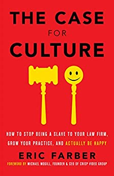 The Case for Culture: How to Stop Being a Slave to Your Law Firm, Grow Your Practice, and Actually Be Happy by [Eric Farber]