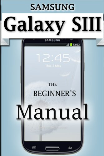 Samsung Galaxy S3 Manual: The Beginner's User's Guide to the Galaxy S3 (English Edition)