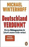 Deutschland verdummt: Wie das Bildungssystem die Zukunft unserer Kinder verbaut (German Edition)