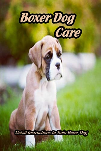 Boxer Dog Care: Detail Instructions to Train Boxer Dog: Boxer Dog Training Tips (English Edition)