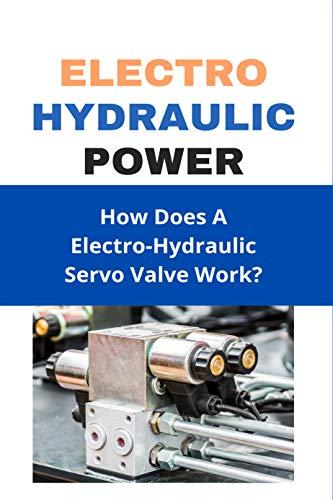 Electro Hydraulic Power: How Does A Electro-Hydraulic Servo Valve Work?: Hydraulic System...