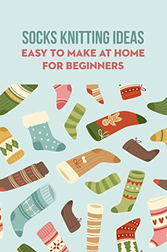 Socks Knitting Ideas: Easy to Make at Home for Beginners: Crochet Socks Ideas to Try (English Edition)