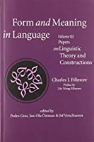 Form and Meaning in Language: Papers on Linguistic Theory and Constructions (CSLI Lecture Notes)