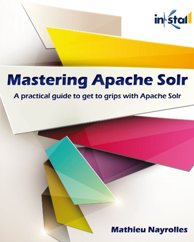 Mastering Apache Solr: A practical guide to get to grips with Apache Solr (English Edition)