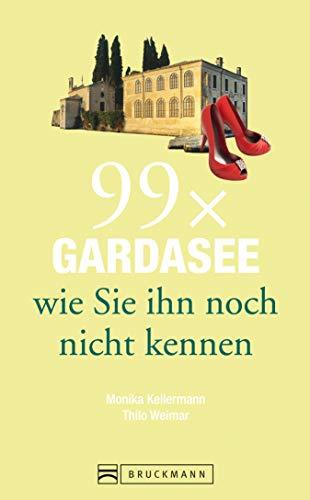 Bruckmann Reiseführer: 99 x Gardasee, wie Sie ihn noch nicht kennen: 99x Kultur, Natur, Essen und Hotspots abseits der bekannten Highlights