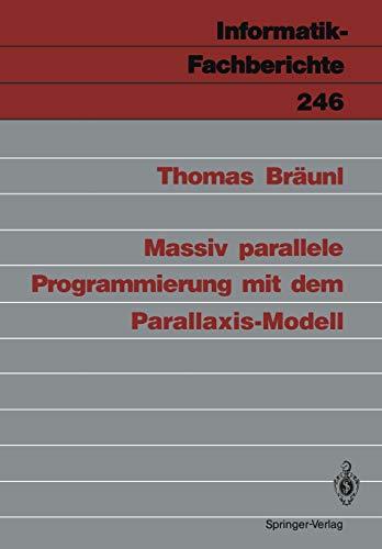 Massiv Parallele Programmierung mit dem Parallaxis-Modell (Informatik-Fachberichte) (German Edition) (Informatik-Fachberichte, 246, Band 246)