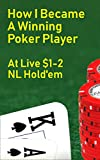 How I Became a Winning Poker Player: at Live...