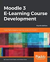 Moodle 3 E-Learning Course Development, 4th Edition Front Cover