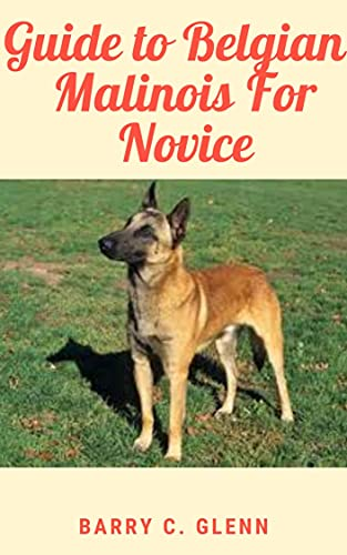 Guide to Belgian Malinois For Novice: Dogs come in a wide range of shapes and sizes (English Edition)