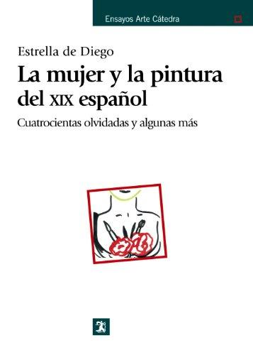 La mujer y la pintura del XIX español (Ensayos Arte Cátedra)