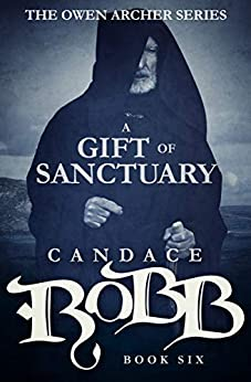 A Gift of Sanctuary (The Owen Archer Series Book 6) by [Candace Robb]