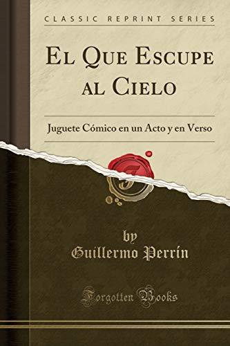 El Que Escupe Al Cielo: Juguete C mico En Un Acto Y En Verso (Classic Reprint)