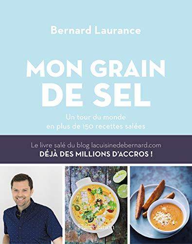 Mon grain de sel: Un tour du monde en plus de 150 recettes salées