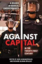 Against Capital in the Twenty-First Century: A Reader of Radical Undercurrents