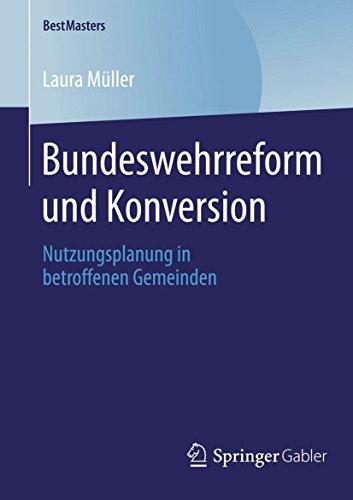 Bundeswehrreform und Konversion: Nutzungsplanung in betroffenen Gemeinden (BestMasters)