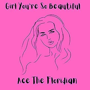 Girl You're So Beautiful