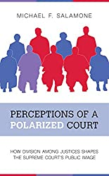Perceptions of a Polarized Court: How Division among Justices Shapes the Supreme Court\'s Public Image